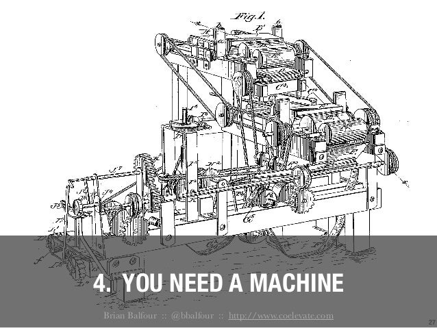 27 4. YOU NEED A MACHINE Brian Balfour :: @bbalfour :: http://www.coelevate.com
