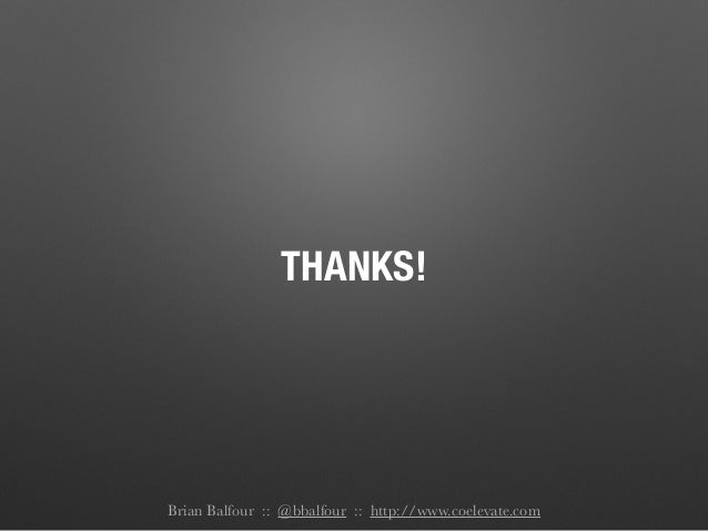 THANKS! Brian Balfour :: @bbalfour :: http://www.coelevate.com