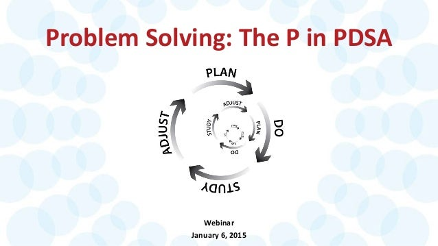 Problem Solving: The P in PDSA Webinar January 6, 2015