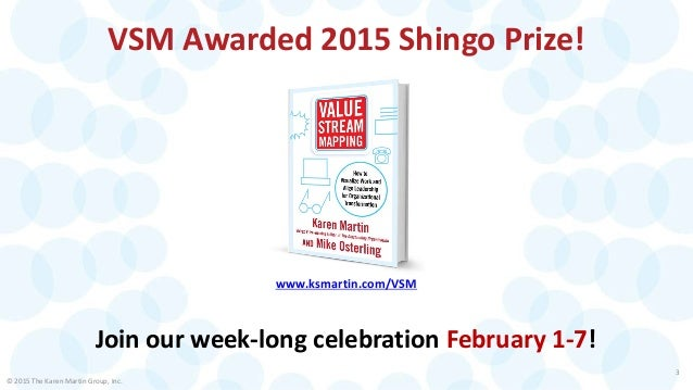 VSM Awarded 2015 Shingo Prize! © 2015 The Karen Martin Group, Inc. 3 Join our week-long celebration February 1-7! www.ksma...