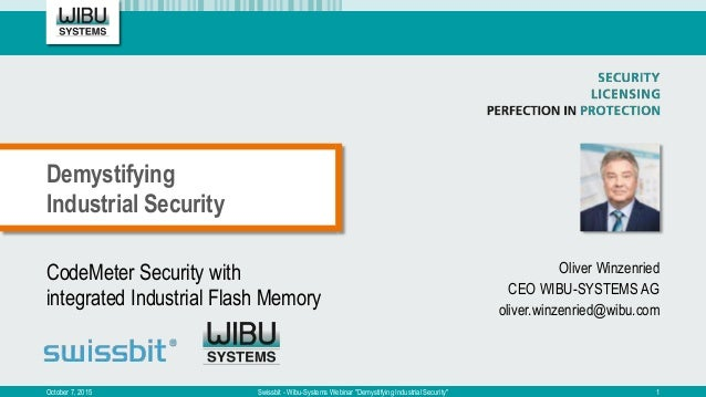 CodeMeter Security with integrated Industrial Flash Memory Oliver Winzenried CEO WIBU-SYSTEMS AG oliver.winzenried@wibu.co...