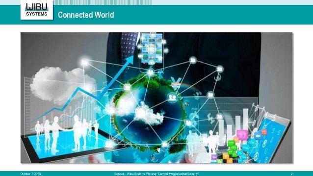 "Connected World October 7, 2015 Swissbit - Wibu-Systems Webinar ""Demystifying Industrial Security"" 2"