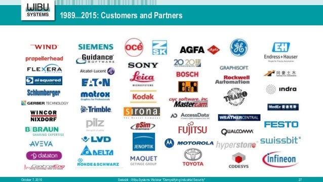 """1989...2015: Customers and Partners October 7, 2015 Swissbit - Wibu-Systems Webinar """"Demystifying Industrial Security"""" 27"""
