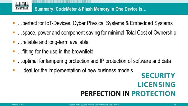 Summary: CodeMeter & Flash Memory in One Device is…  …perfect for IoT-Devices, Cyber Physical Systems & Embedded Systems ...