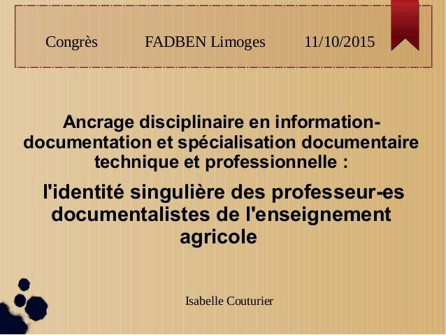 Congrès FADBEN Limoges 11/10/2015 Ancrage disciplinaire en information- documentation et spécialisation documentaire techn...