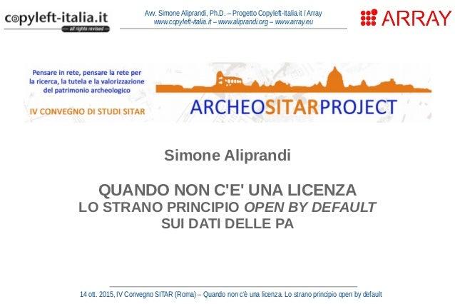 Avv. Simone Aliprandi, Ph.D. – Progetto Copyleft-Italia.it / Array www.copyleft-italia.it – www.aliprandi.org – www.array....