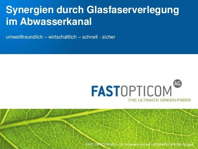 COPYRIGHT 2017 FAST OPTICOM AG Schlüsselfertiger Glasfaserausbau mit FAST Opticom Seite1 Synergien durch Glasfaserverlegun...