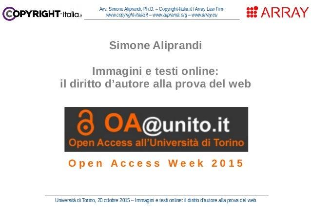 Università di Torino, 20 ottobre 2015 – Immagini e testi online: il diritto d'autore alla prova del web Avv. Simone Alipra...