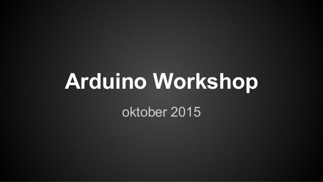 Arduino Workshop oktober 2015