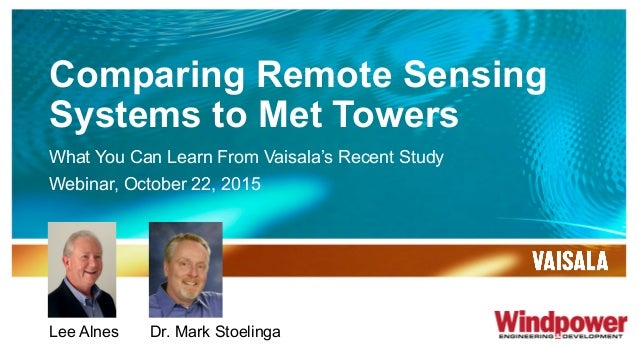 Comparing Remote Sensing Systems to Met Towers What You Can Learn From Vaisala's Recent Study Webinar, October 22, 2015 Le...