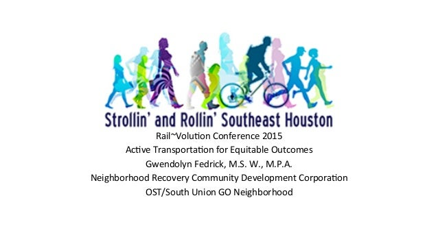 Rail~Volu)on  Conference  2015   Ac)ve  Transporta)on  for  Equitable  Outcomes   Gwendolyn  Fedrick,  ...