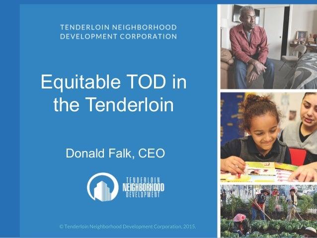 Equitable TOD in the Tenderloin Donald Falk, CEO