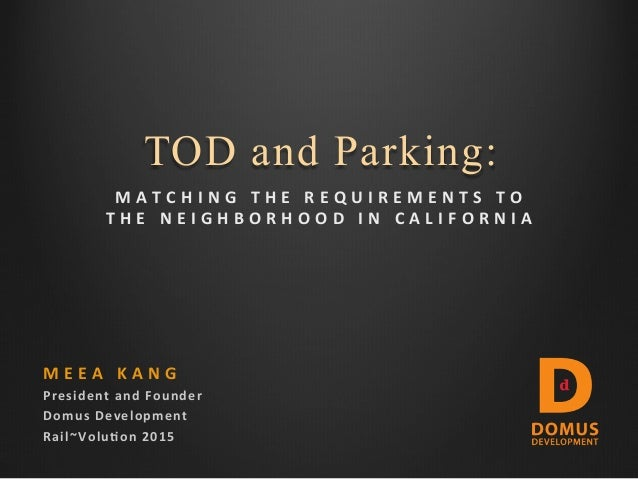 M E E A 	    K A N G 	    President	   and	   Founder	    Domus	   Development	    Rail~Volu<on	   2015	    TOD and Parkin...