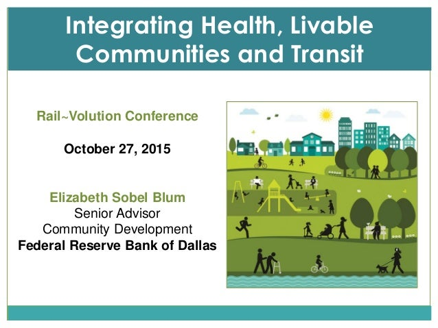 Rail~Volution Conference October 27, 2015 Elizabeth Sobel Blum Senior Advisor Community Development Federal Reserve Bank o...