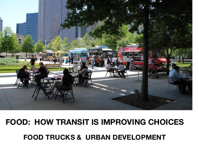 FOOD: HOW TRANSIT IS IMPROVING CHOICES FOOD TRUCKS & URBAN DEVELOPMENT