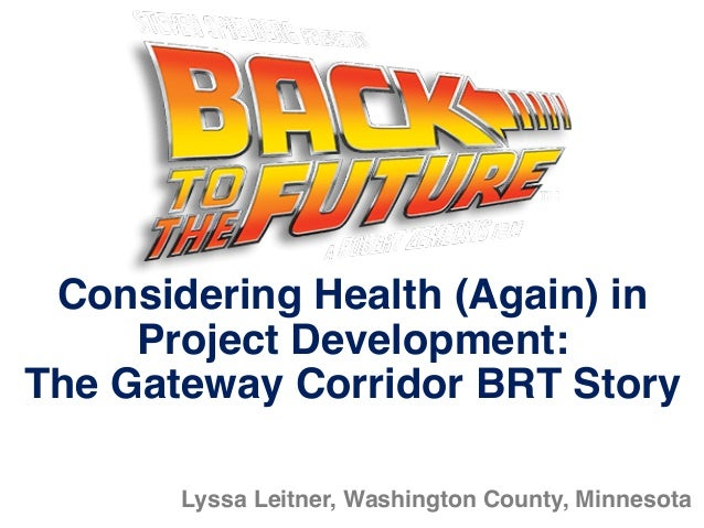 Lyssa Leitner, Washington County, Minnesota Considering Health (Again) in Project Development: The Gateway Corridor BRT St...