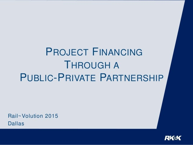 PROJECT FINANCING THROUGH A PUBLIC-PRIVATE PARTNERSHIP Rail~Volution 2015 Dallas