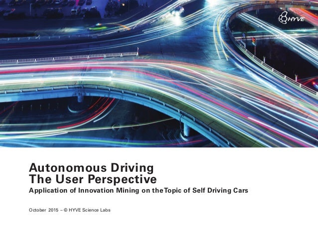 Autonomous Driving The User Perspective Application of Innovation Mining on the Topic of Self Driving Cars October 2015 – ...
