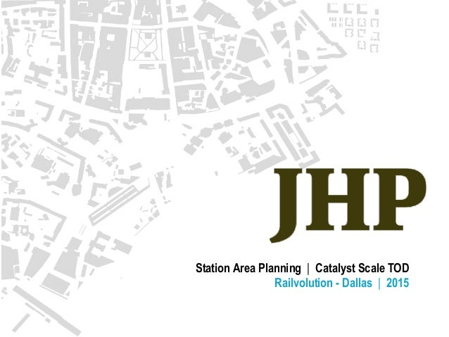 Station Area Planning | Catalyst Scale TOD Railvolution - Dallas | 2015