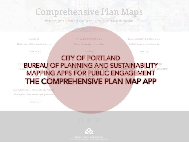 CITY OF PORTLAND BUREAU OF PLANNING AND SUSTAINABILITY MAPPING APPS FOR PUBLIC ENGAGEMENT THE COMPREHENSIVE PLAN MAP APP