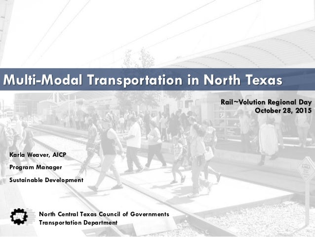 Multi-Modal Transportation in North Texas North Central Texas Council of Governments Transportation Department Karla Weave...