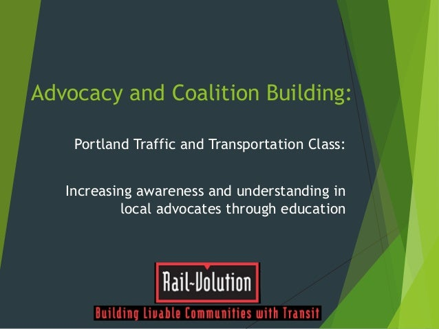 Advocacy and Coalition Building: Portland Traffic and Transportation Class: Increasing awareness and understanding in loca...