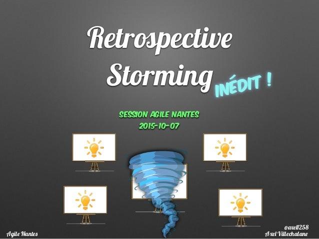 Retrospective Storming Session Agile Nantes 2015-10-07 Axel VillechalaneAgile Nantes inédit ! @axel1258