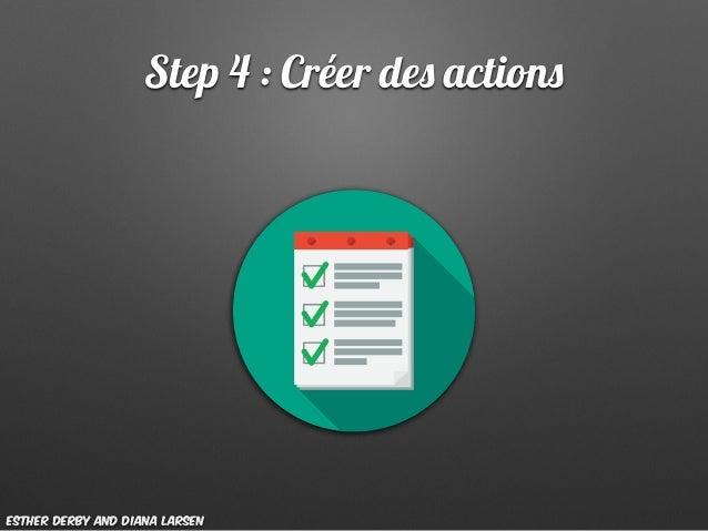 Step 4 : Créer des actions Esther Derby and Diana Larsen