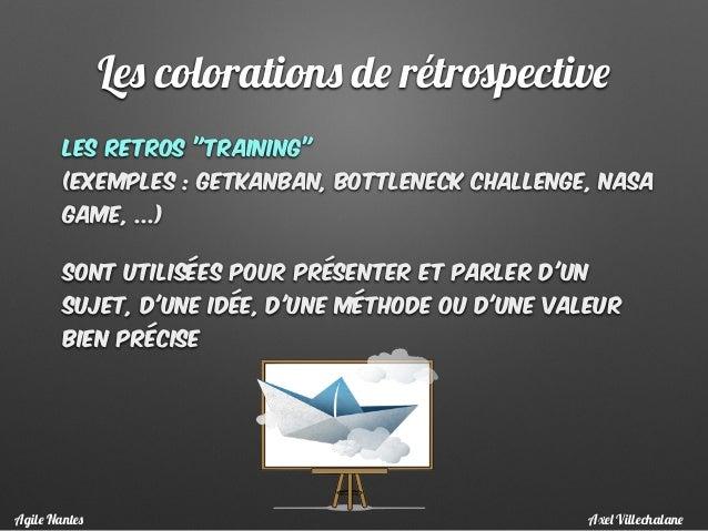 """les retros """"training""""  (Exemples : getKanban, bottleneck challenge, Nasa game, ...) Sont utilisées pour présenter et parl..."""