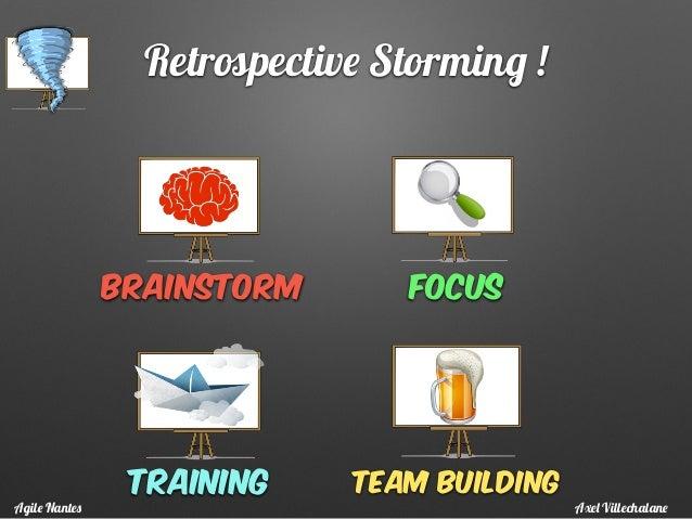Retrospective Storming ! BRainstorm focus team buildingtraining Axel VillechalaneAgile Nantes