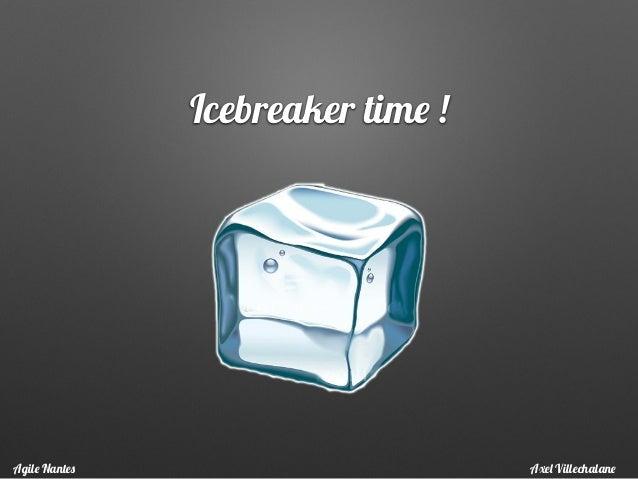 Icebreaker time ! Axel VillechalaneAgile Nantes