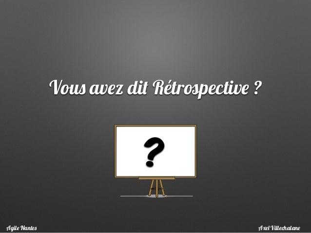 Vous avez dit Rétrospective ? ? Axel VillechalaneAgile Nantes