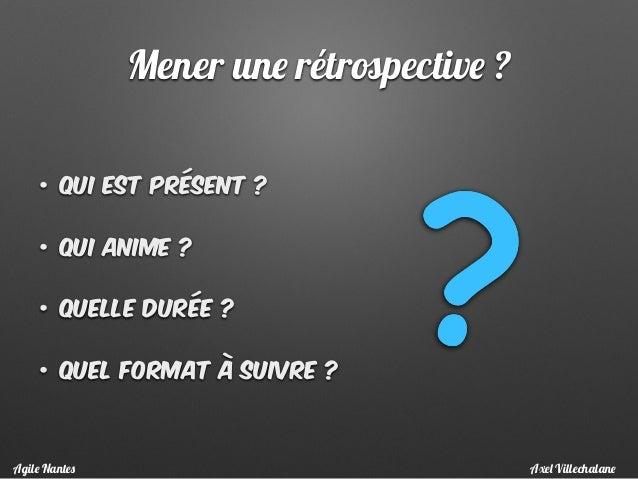 Mener une rétrospective ? • Qui est présent ? • Qui anime ? • quelle durée ? • Quel format à suivre ? Axel VillechalaneAgi...