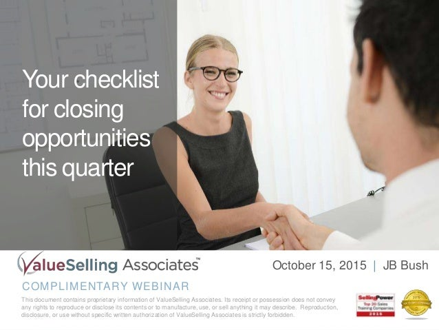 Your checklist for closing opportunities this quarter COMPLIMENTARY WEBINAR This document contains proprietary information...