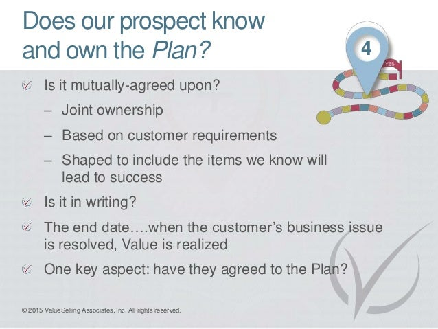 Does our prospect know and own the Plan? Is it mutually-agreed upon? – Joint ownership – Based on customer requirements – ...