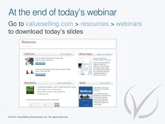 At the end of today's webinar Go to valueselling.com > resources > webinars to download today's slides © 2015 ValueSelling...