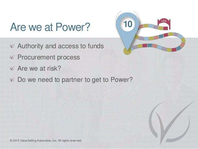 Are we at Power? Authority and access to funds Procurement process Are we at risk? Do we need to partner to get to Power? ...