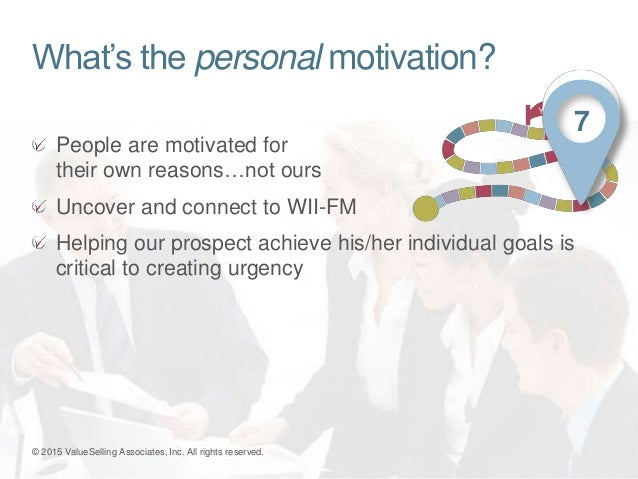 What's the personal motivation? People are motivated for their own reasons…not ours Uncover and connect to WII-FM Helping ...