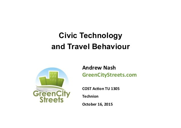 Civic Technology and Travel Behaviour Andrew	   Nash	    GreenCityStreets.com	    	    COST	   Ac8on	   TU	   1305	    Tec...
