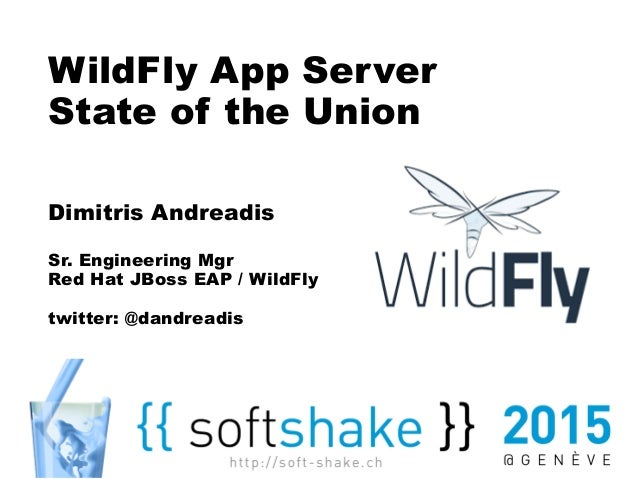 WildFly App Server State of the Union Dimitris Andreadis Sr. Engineering Mgr Red Hat JBoss EAP / WildFly twitter: @dandrea...