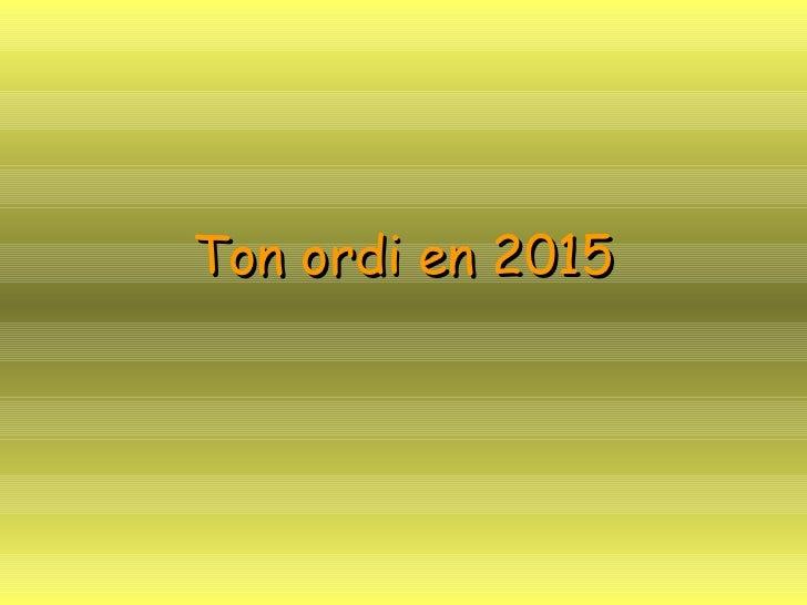 Ton ordi en 2015