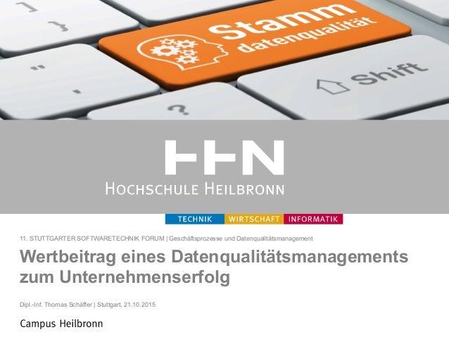 Dipl.-Inf. Thomas Schäffer | Stuttgart, 21.10.2015 Wertbeitrag eines Datenqualitätsmanagements zum Unternehmenserfolg 11. ...