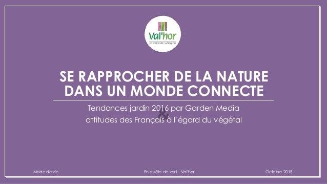 & SE RAPPROCHER DE LA NATURE DANS UN MONDE CONNECTE Tendances jardin 2016 par Garden Media Mode de vie En quête de vert - ...