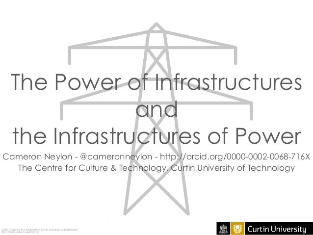 The Power of Infrastructures and the Infrastructures of Power Cameron Neylon - @cameronneylon - http://orcid.org/0000-0002...
