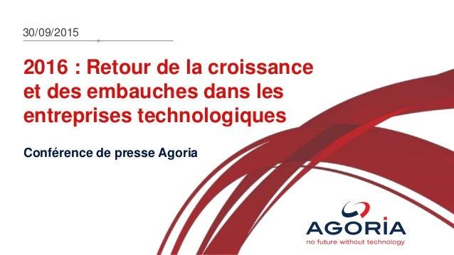 2016 : Retour de la croissance et des embauches dans les entreprises technologiques Conférence de presse Agoria 30/09/2015