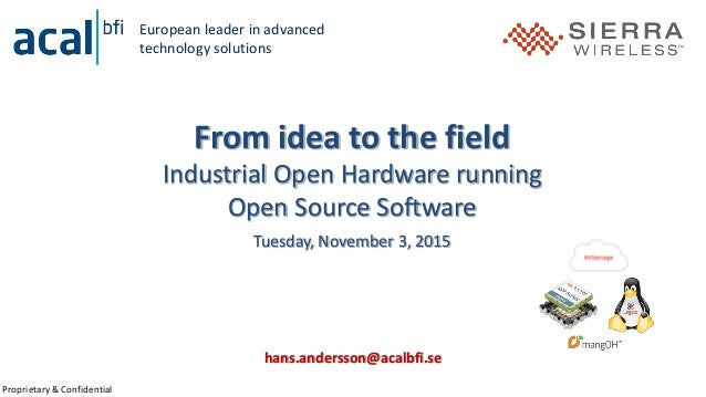 Proprietary & Confidential From idea to the field Industrial Open Hardware running Open Source Software Tuesday, November ...