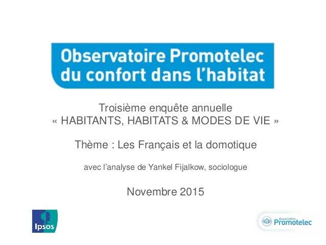 Troisième enquête annuelle « HABITANTS, HABITATS & MODES DE VIE » Thème : Les Français et la domotique avec l'analyse de Y...