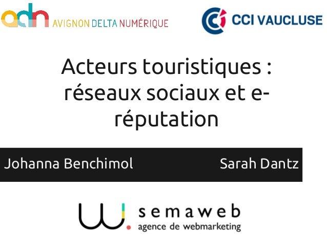 Acteurs touristiques : réseaux sociaux et e- réputation Johanna Benchimol Sarah Dantz