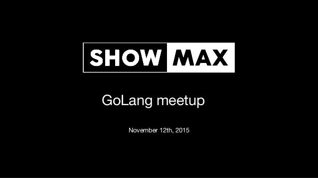 GoLang meetup November 12th, 2015