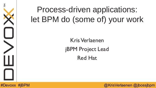 @YourTwitterHandle#DV14 #YourTag @KrisVerlaenen @jbossjbpm#Devoxx #jBPM Process-driven applications: let BPM do (some of) ...